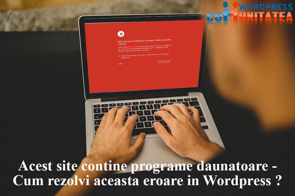 Acest site contine programe daunatoare - Cum rezolvi aceasta eroare in Wordpress