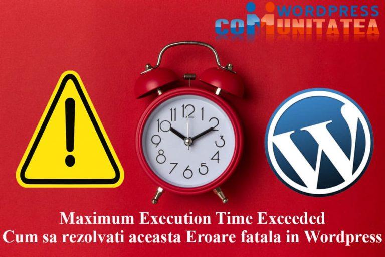 Maximum Execution Time Exceeded - Cum sa rezolvati aceasta Eroare fatala in Wordpress
