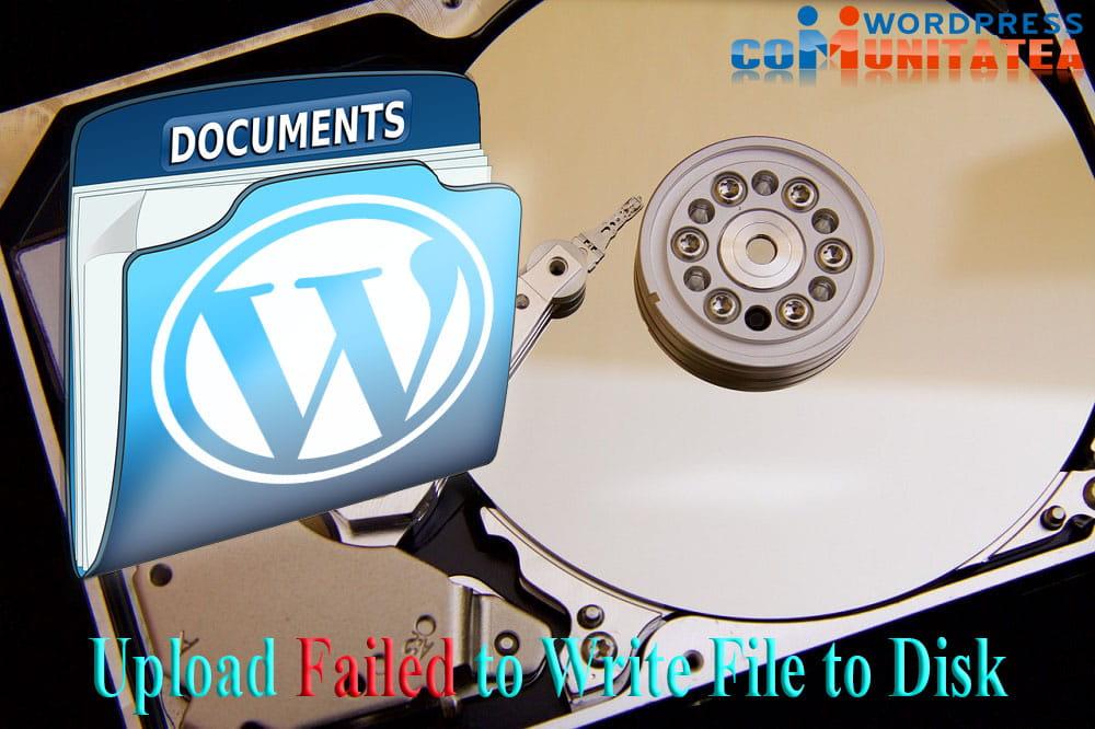 Upload Failed to Write File to Disk - Cum Repari Aceasta Eroare in Wordpress