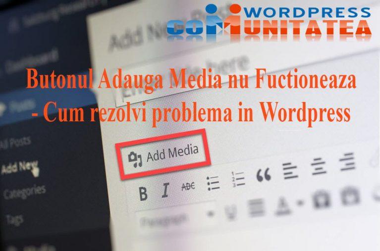 Butonul Adauga Media nu Fuctioneaza - Cum rezolvi problema in Wordpress