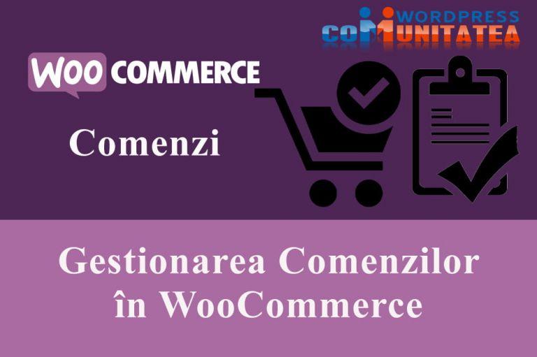 Gestionarea Comenzilor în WooCommerce