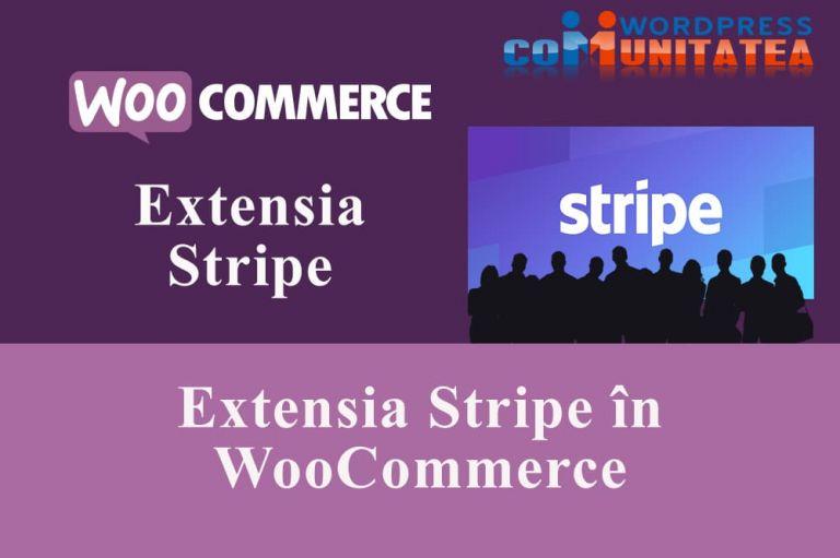 Extensia Stripe în WooCommerce - Tutorial Setare și Configurare