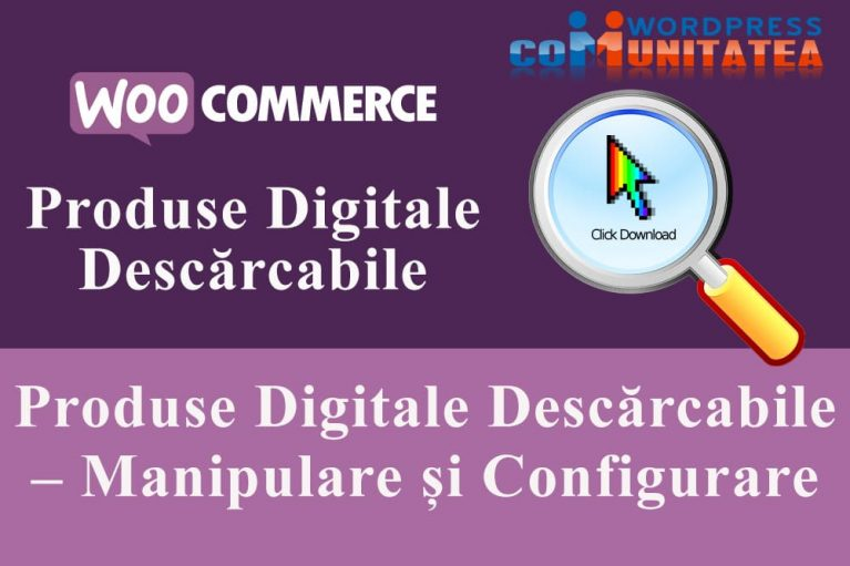 Produse Digitale Descărcabile – Manipulare și Configurare