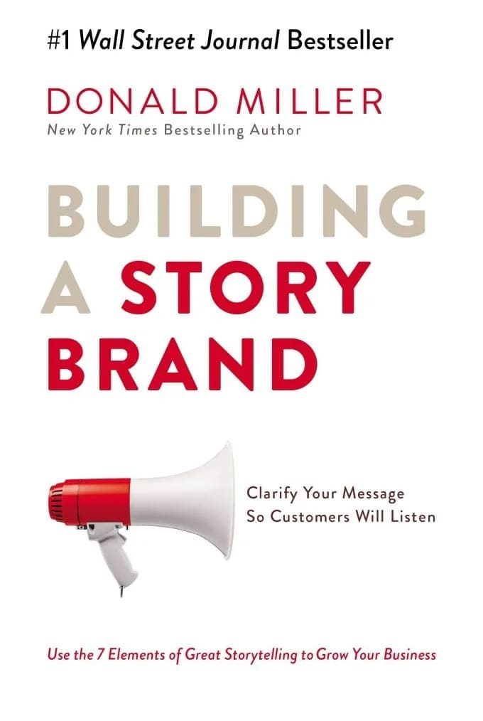"""""""Building a StoryBrand"""" by Donald Miller"""