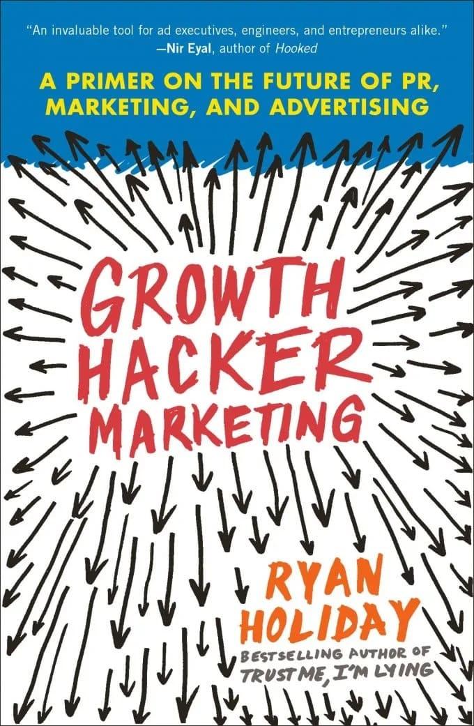 """Growth Hacker Marketing"" by Ryan Holiday"
