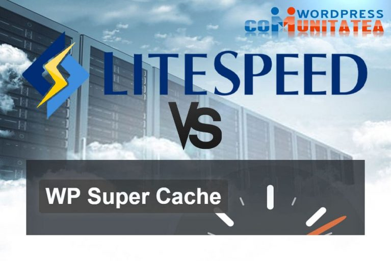 LiteSpeed Cache vs WP Super Cache – Comparație
