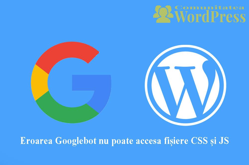 Eroarea Googlebot nu poate accesa fișiere CSS și JS