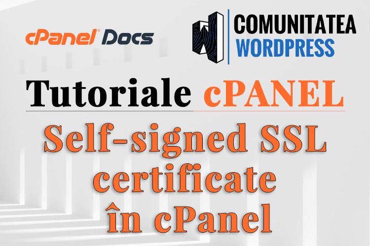 Certificat SSL Auto Semnat - Cum se instalează în cPanel