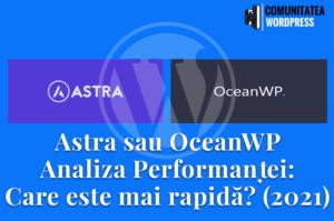 Astra sau OceanWP – Analiza Performanței: Care este mai rapidă? (2021)