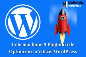 Cele mai bune 8 Pluginuri de Optimizare a Vitezei WordPress